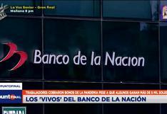 Unos 86 trabajadores del Banco de la Nación cobraron bonos del Gobierno destinados a personas pobres