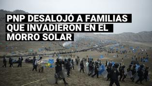 Morro Solar: PNP realizó operativo de desalojo a familias que invadieron zona intangible
